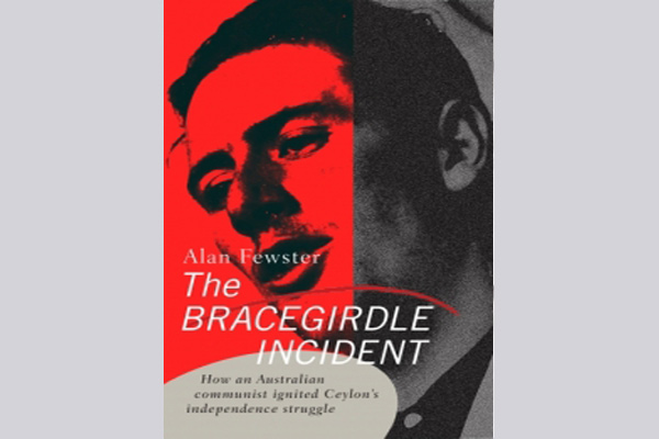 The Bracegirdle Incident. How an Australian Communist ignited Ceylon's independence struggle